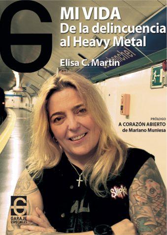MI VIDA. DE LA DELINCUENCIA AL HEAVY METAL. Elisa C. Martin